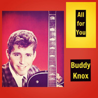 Buddy Knox - All for You