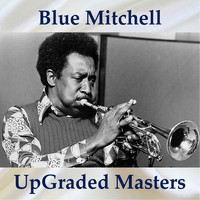 Blue Mitchell - UpGraded Masters (All Tracks Remastered)