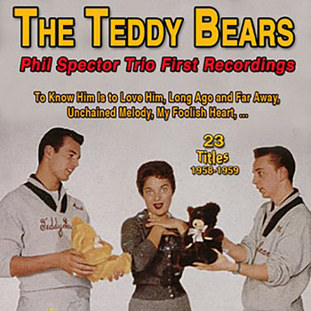 The Teddy Bears - The Teddy Bears - Phil Spector Trio First Recordings - To Know Him Is To Love Him (23 Titles 1958-1959) (Explicit)