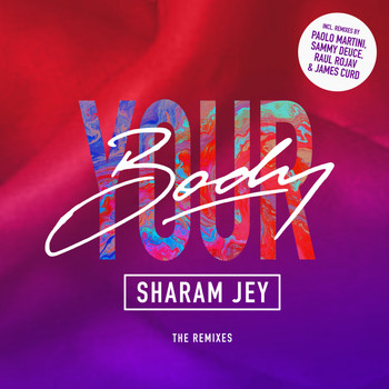 Sharam Jey - Your Body (The Remixes)