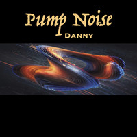 Danny - Pump Noise  (Explicit)
