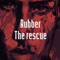 Rubber - The Rescue