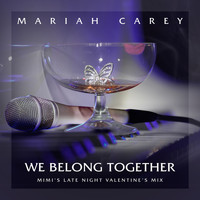 Mariah Carey - We Belong Together (Mimi's Late Night Valentine's Mix)