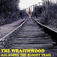 The Wraithwood - All Along the Bloody Trail