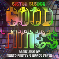 Sister Sledge - Good Times (Marco Fratty & Marco Flash Remix 2K21)