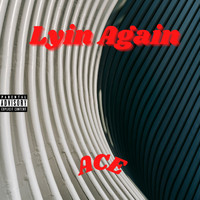 Ace - Lyin Again (Explicit)