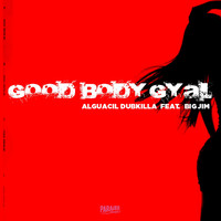 Alguacil Dubkilla - Good Body Gyal (feat. Big Jim)
