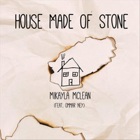Mikayla McLean - House Made of Stone (feat. Ommar Ney)