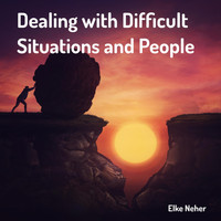 Elke Neher - Dealing with Difficult Situations and People