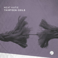 Meat Katie - Thirteen Coils