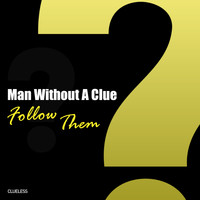 Man Without A Clue - Follow Them