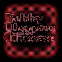 Bobby Thompson and the Groove - I Got You