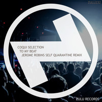 Coqui Selection - To My Beat (Jerome Robins 'Self Quarantine' Remix)