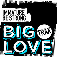 Immature - Be Strong