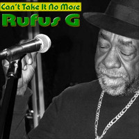 Rufus G - Can't Take It No More