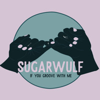 Sugarwulf - If You Groove with Me
