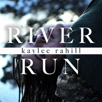 Kaylee Rahill - River Run