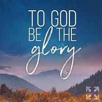 Crossroads Church - To God Be the Glory (feat. Hope Wright)