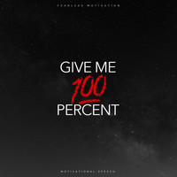 Fearless Motivation - Give Me 100 Percent (Motivational Speech)