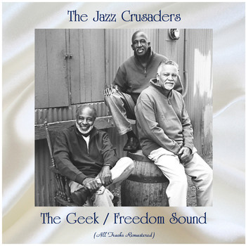 The Jazz Crusaders - The Geek / Freedom Sound (All Tracks Remastered)