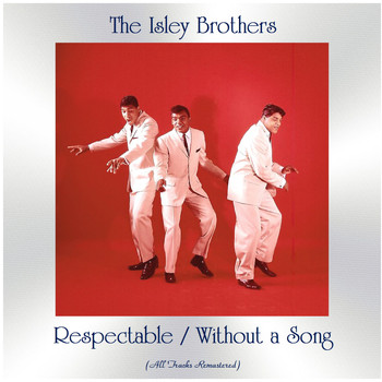 The Isley Brothers - Respectable / Without a Song (All Tracks Remastered)