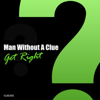 Man Without A Clue - Get Right