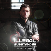 Illegal Substances - My Way of Trance