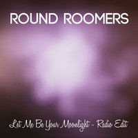 Round Roomers / - Let Me Be Your Moonlight (Radio Edit)