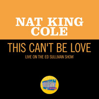 Nat King Cole - This Can't Be Love (Live On The Ed Sullivan Show, May 16, 1954)