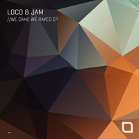 Loco & Jam - We Came We Raved EP