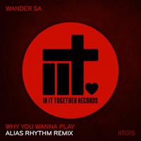 Wander Sa - Why You Wanna Play (Alias Rhythm Remix)