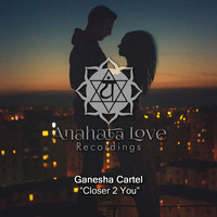 Ganesha Cartel - Closer 2 You