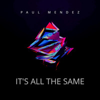 Paul Mendez - It's All The Same