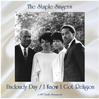 The Staple Singers - Uncloudy Day / I Know I Got Religion (Remastered 2020)