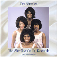 The Shirelles - The Shirelles On Hit Records (All Tracks Remastered)