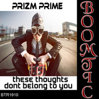 Prizm Prime - These Thoughts Don't Belong To You