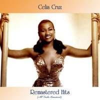 Celia Cruz - Remastered Hits (All Tracks Remastered)