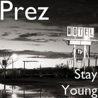 Prez - Stay Young (Explicit)