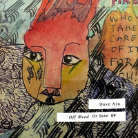 Dave Aju - Off Weed Or Sane: EP
