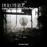 Der Cherep - Erasing Humanity / Buried in the Void