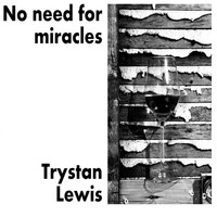 Trystan Lewis / - No Need for Miracles