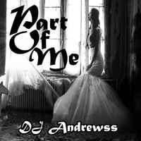 Dj Andrewss / - Part Of Me