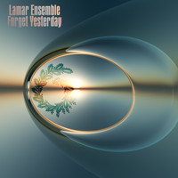 Lamar Ensemble - Forget Yesterday