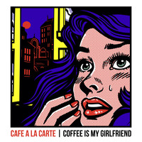 Cafe A La Carte (feat. Kyle Krone) - Coffee Is My Girlfriend
