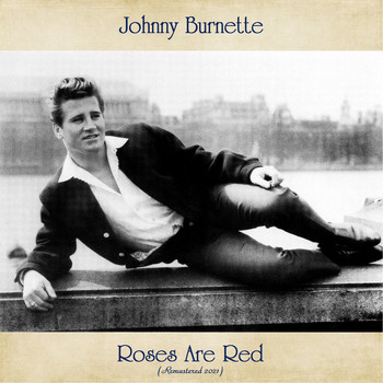 Johnny Burnette - Roses Are Red (Remastered 2021)