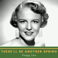 Peggy Lee - There'll Be Another Spring