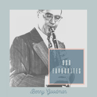 Benny Goodman - Our Favourites