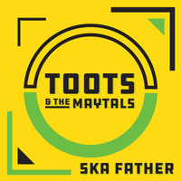 Toots and The Maytals / Toots and The Maytals - TOOTS SKA FATHER