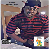 Craft - What Ya Talk (Explicit)