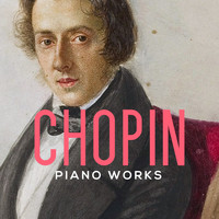 Frédéric Chopin - Chopin Piano Works